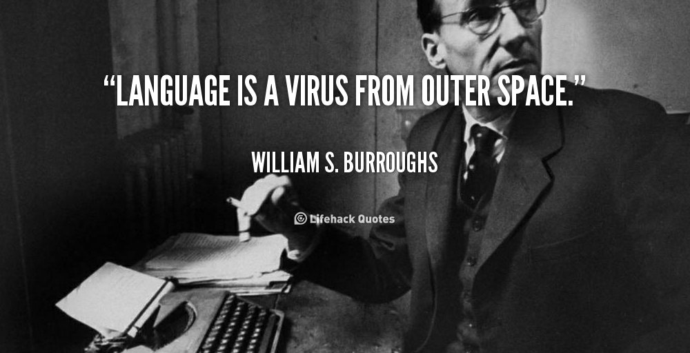 quote-william-s-burroughs-language-is-a-virus-from-outer-space-92713